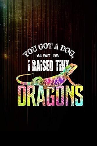 You have a dog? that's cute I raise tiny dragons reptile tee Notebook 114 Pages Size 6''x9'' / College Ruled