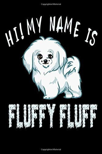"Hi! My Name Is Fluffy Fluff: Maltese Dog Notebook - Inspirational Journal & Doodle Dairy: Dimensions: 15.2cm x 22.9cm (6"" x 9"") -120 Pages Of White Lined Paper"