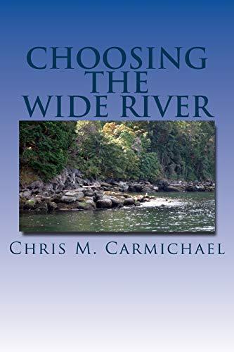 Book: Choosing the Wide River by Chris M. Carmichael