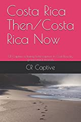 Costa Rica Then/Costa Rica Now: CR Captive is being held captive in Cost Rica by government terrorists. Prostitution is legal. Talking about prostitution means life in prison. (Before Death) Paperback