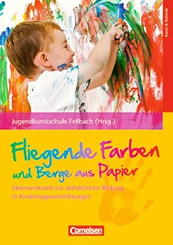 Fliegende Farben und Berge aus Papier: Ideenwerkstatt zur ästhetischen Bildung in Kindertageseinrichtungen