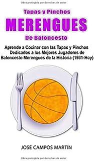 Tapas y Pinchos Merengues de Baloncesto: Aprende a Cocinar con las Tapas y Pinchos dedicados a los Mejores Jugadores  de Baloncesto Merengue de la Historia (1.931-Hoy)