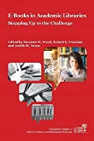 Academic E-Books: Publishers, Librarians, and Users (Charleston Insights in Library, Archival, and Information Sciences) by Unknown(2015-12-15)