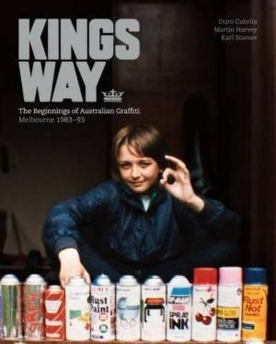 Kings Way: The Beginnings of Australian Graffiti: Melbourne 1983–93