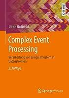 Complex Event Processing: Verarbeitung von Ereignismustern in Datenstroemen