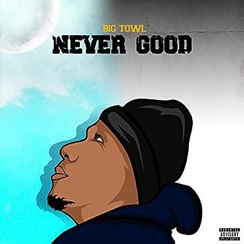 Never Good