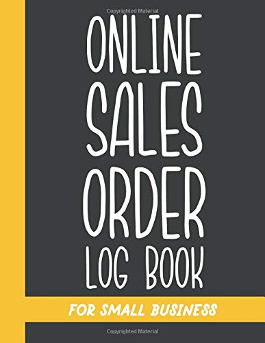 Online Sales Order Log Book For Small Business: Daily Sales Order Log Book For Online businesses To keep Track And Record Costumers Orders , Purchase ... order forms And Contacts & DATA Keepsake.
