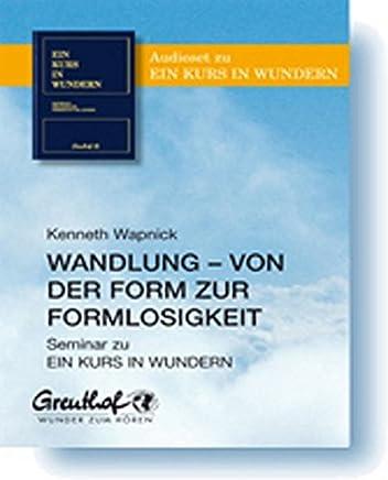 Wandlung - von der Form zur Formlosigkeit: Seminar zu EIN KURS IN WUNDERN