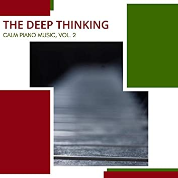 The Deep Thinking - Calm Piano Music, Vol. 2