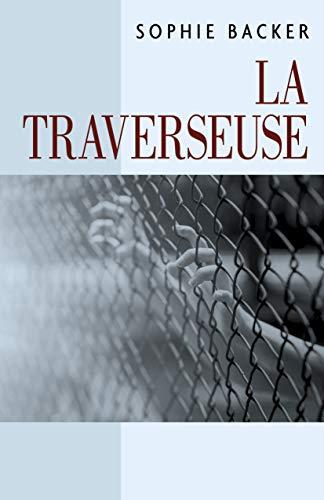 La Traverseuse: J'aimerais être là-bas, un jour, de l'autre côté (French Edition)