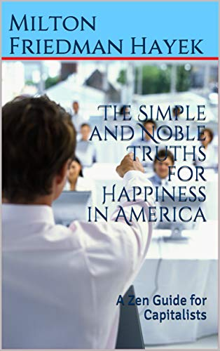 The Simple and Noble Truths for Happiness in America: A Zen Guide for Capitalists