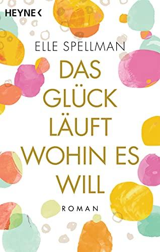 Das Glück läuft, wohin es will: Roman – Die charmanteste Geschichte über Freundschaft in diesem Frühjahr!