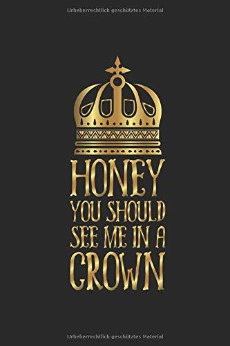 HONEY YOU SHOULD SEE ME IN A CROWN Notizbuch: goldene Krone Journal Arbeitsbuch Tagebuch Ideenbuch Planer Schreibheft 124 Seiten gepunktetes Notizbuch ... Königin JGA Hochzeit Braut Bräutigam Geschenk