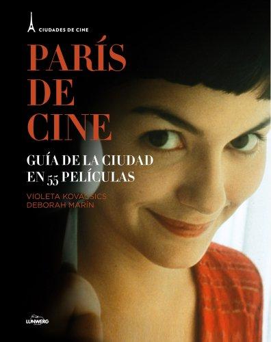 París de cine: Guía de la ciudad en 55 películas (Cine (lunwerg))