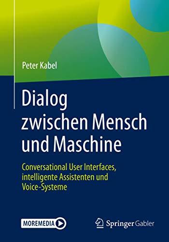Dialog zwischen Mensch und Maschine: Conversational User Interfaces, intelligente Assistenten und Voice-Systeme