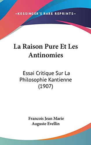 La Raison Pure Et Les Antinomies: Essai Critique Sur La Philosophie Kantienne (1907)