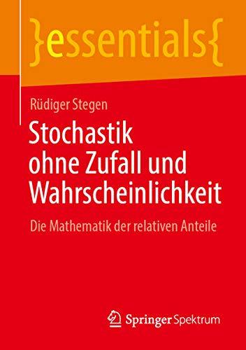 Stochastik ohne Zufall und Wahrscheinlichkeit: Die Mathematik der relativen Anteile (essentials) (Ge