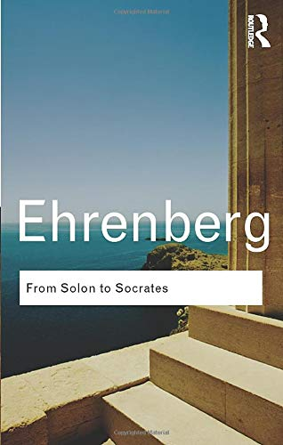 From Solon to Socrates: Greek History and Civilization During the 6th and 5th Centuries BC (Routledge Classics)