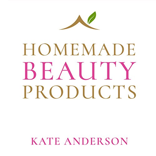 Homemade Beauty Products - The Definite Guide to Looking Naturally Beautiful audiobook cover art