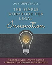 The Simple Workbook for Legal Innovation: Exercises Every Lawyer Should Perform to Modernize their Practice