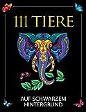 Malbuch für Erwachsene: 111 atemberaubende Tier-Mandalas auf schwarzem Hintergrund zum Entspannen...