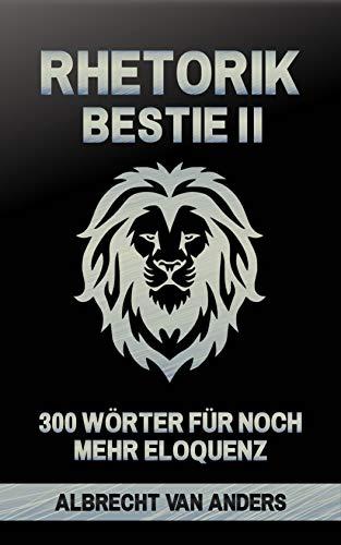 Rhetorik-Bestie 2.0: 300 Wörter für noch mehr Eloquenz (Rhetorik Bestie 2)
