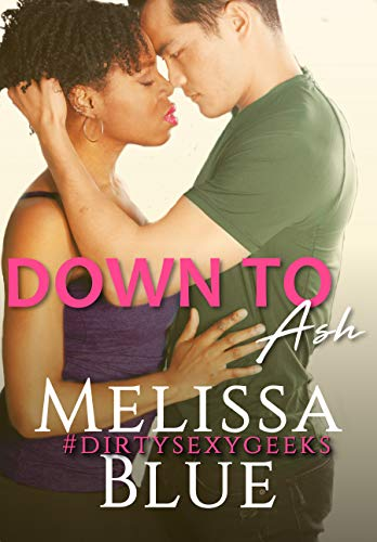 Down To Ash (#dirtysexygeeks Book 2)