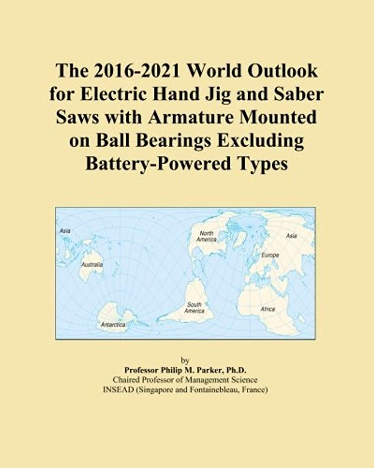 ラップ知覚的癌The 2016-2021 World Outlook for Electric Hand Jig and Saber Saws with Armature Mounted on Ball Bearings Excluding Battery-Powered Types