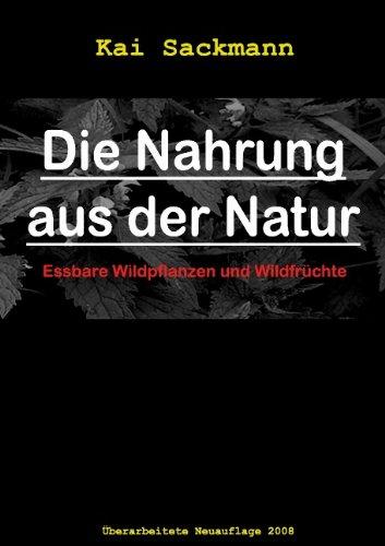 Die Nahrung aus der Natur: Essbare Wildpflanzen und Wildfrüchte