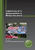 Contending With Globalization in World Englishes (Critical Language and Literacy Studies)