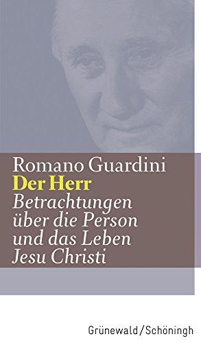 Der Herr - Betrachtungen über die Person und das Leben Jesu Christi (Romano Guardini Werke)