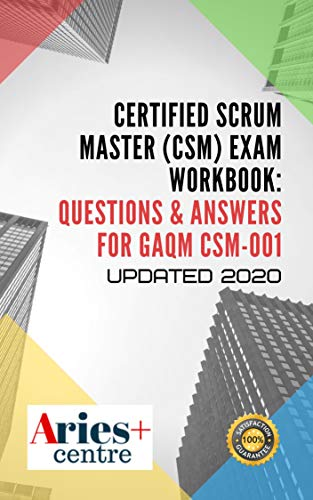 Certified Scrum Master (CSM) Exam Workbook: Questions & Answers for GAQM CSM-001: Updated 2020 (English Edition)