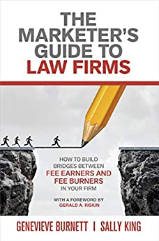 The Marketer's Guide to Law Firms: How to Build Bridges Between Fee Earners and Fee Burners in Your Firm by [Genevieve Burnett, Sally King, Gerald A. Riskin]