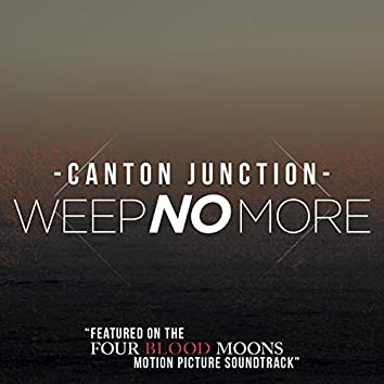 """Weep No More (Featured on the """"Four Blood Moons"""" Motion Picture Soundtrack)"""