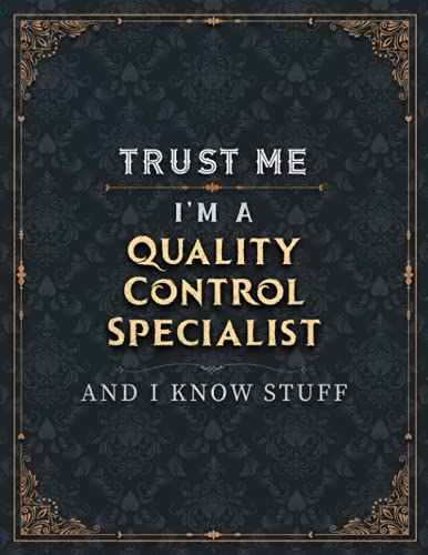 Quality Control Specialist Lined Notebook - Trust Me I'm A Quality Control Specialist And I Know Stuff Job Title Working Cover To Do List Journal: A4, ... College, Schedule, 8.5 x 11 inch, Daily Orga