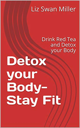 Detox your Body- Stay Fit: Drink Red Tea and Detox your Body (1011) (English Edition)