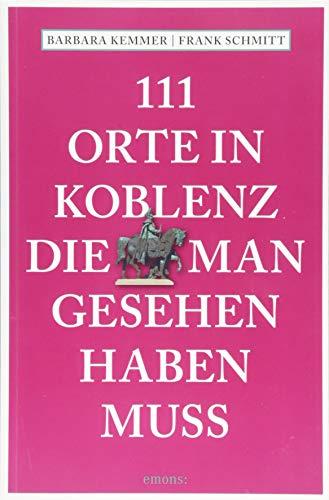 111 Orte in Koblenz, die man gesehen haben muss: Reiseführer