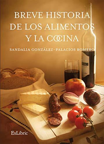 Breve historia de los alimentos y la cocina (Spanish Edition)