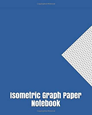 """Isometric Graph Paper Notebook: Large Isometric Graph Paper 1/4 Inch Equilateral Triangle