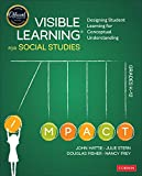 Visible Learning for Social Studies, Grades K-12: Designing Student Learning for Conceptua...