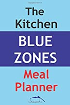 The Kitchen Blue Zones Meal Planner: Track And Plan Your Blue Zone Diet Weekly In 2020 (52 Weeks Food Planner | Journal | Log | Calendar): The Kitchen ... Pad, Blue Zones Weekly Meal Solution Planner