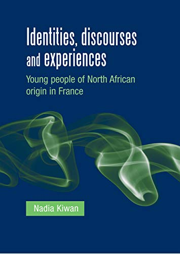 Kiwan, N: Identities, discourses and experiences: Young People of North African Origin in France