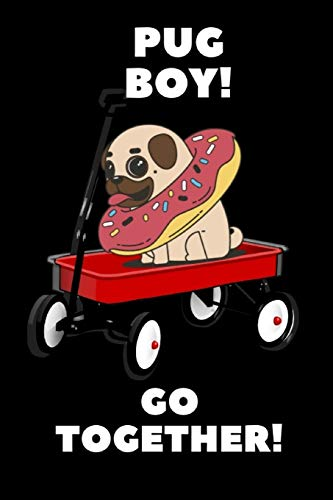 PUG BOY go together: A Donut Pug dog on Hand tool trolley cart Notebook for dogs lover, pet owners, Kids, friends, Novelty Gift for Girls Diary for Women, men more than giftcard to use.