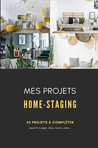 Mes projets home-staging: carnet à remplir pour noter les projets de déco intérieur et home staging   relooker et rénover son intérieur   30 fiches de projets