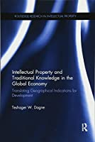 Intellectual Property and Traditional Knowledge in the Global Economy: Translating Geographical Indications for Development (Routledge Research in Intellectual Property)