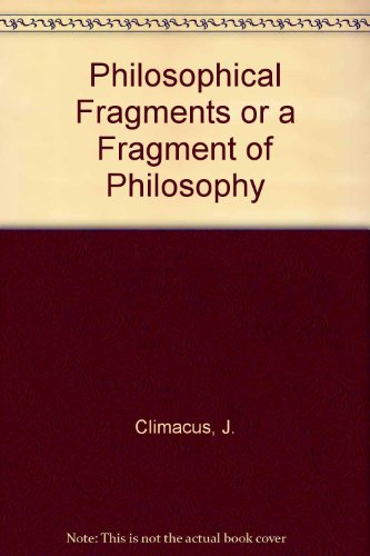 Philosophical Fragments or A Fragment of Philosophy