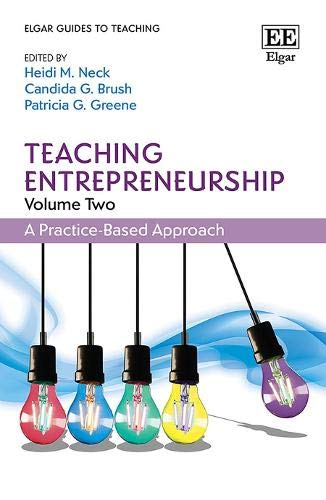 Compare Textbook Prices for Teaching Entrepreneurship, Volume Two: A Practice-Based Approach Elgar Guides to Teaching  ISBN 9781839105180 by Neck, Heidi M.,Brush, Candida G.,Greene, Patricia G.