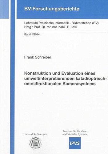 Konstruktion und Evaluation eines umweltinterpretierenden katadioptrisch-omnidirektionalen Kamerasystems (BV-Forschungsberichte)
