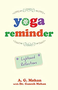 Yoga Reminder: Lightened Reflections by [A. G. Mohan, Ganesh Mohan]
