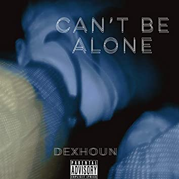 CAN'T BE ALONE